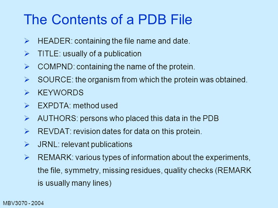 The Contents of a PDB File  HEADER: containing the file name and date.  TITLE: usually of a publication  COMPND: containing the name of the protein