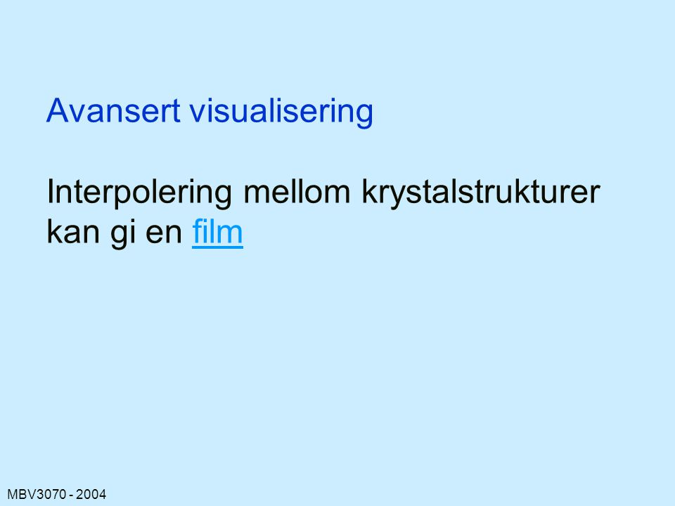MBV3070 - 2004 Avansert visualisering Interpolering mellom krystalstrukturer kan gi en filmfilm