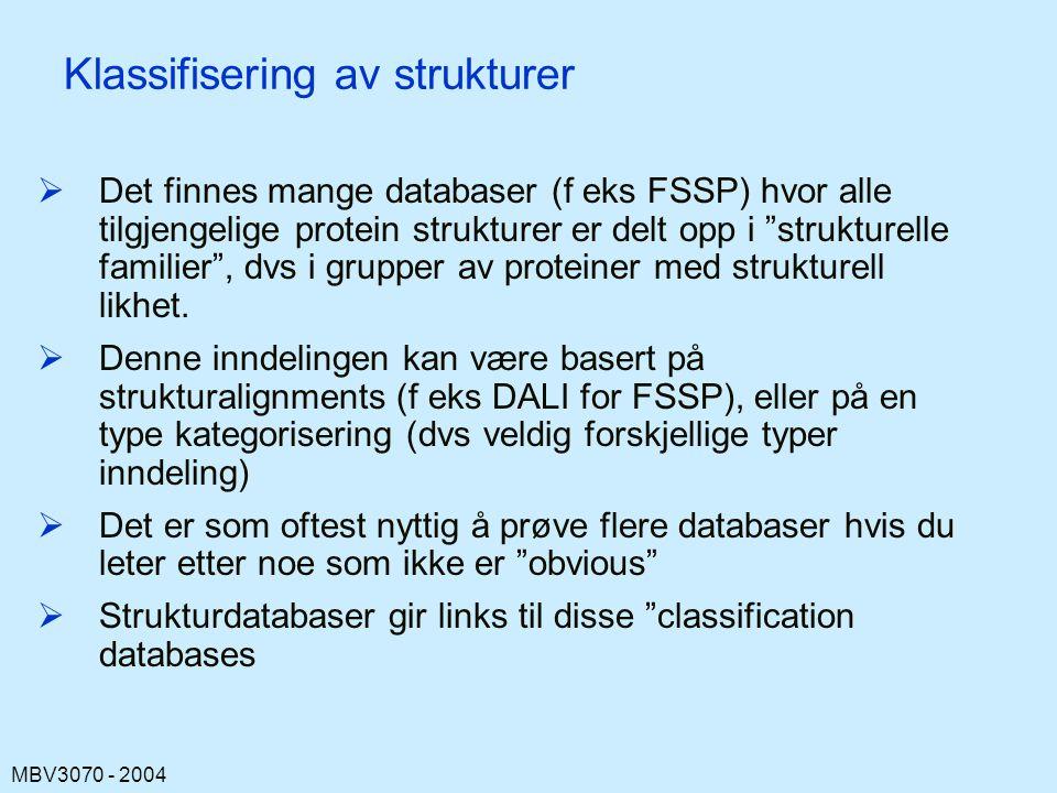 MBV3070 - 2004 Klassifisering av strukturer  Det finnes mange databaser (f eks FSSP) hvor alle tilgjengelige protein strukturer er delt opp i strukturelle familier , dvs i grupper av proteiner med strukturell likhet.
