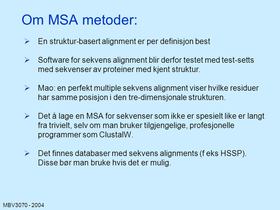 MBV3070 - 2004 Om MSA metoder:  En struktur-basert alignment er per definisjon best  Software for sekvens alignment blir derfor testet med test-setts med sekvenser av proteiner med kjent struktur.