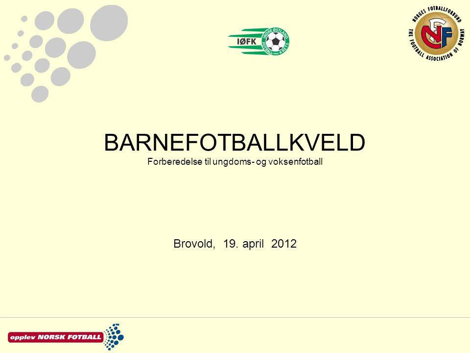 BARNEFOTBALLKVELD Forberedelse til ungdoms- og voksenfotball Brovold, 19. april 2012