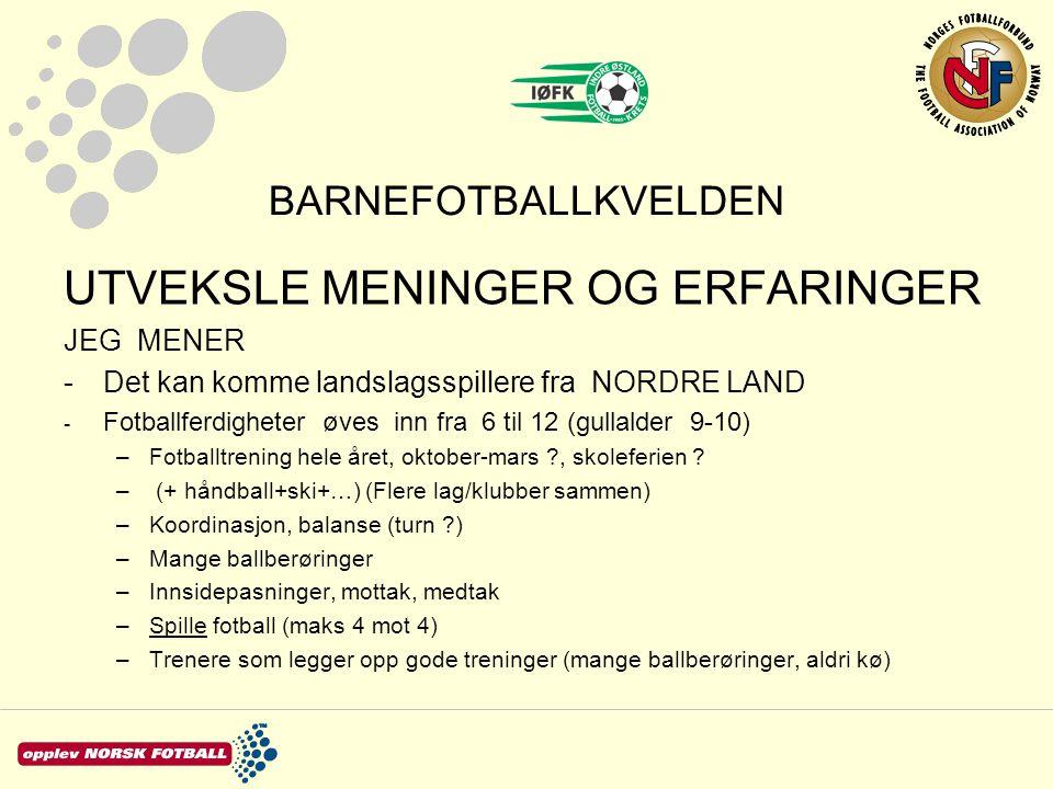 BARNEFOTBALLKVELDEN UTVEKSLE MENINGER OG ERFARINGER JEG MENER -Det kan komme landslagsspillere fra NORDRE LAND - Fotballferdigheter øves inn fra 6 til