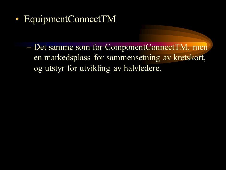 EquipmentConnectTM –Det samme som for ComponentConnectTM, men en markedsplass for sammensetning av kretskort, og utstyr for utvikling av halvledere.