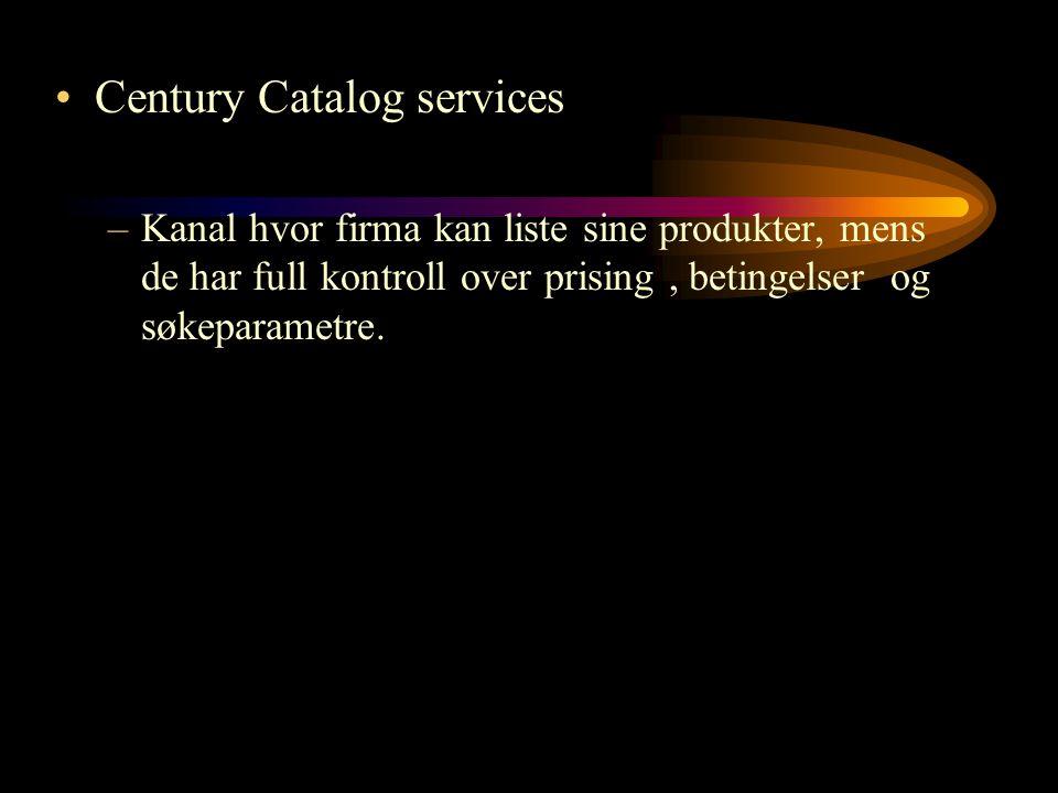 Century Catalog services –Kanal hvor firma kan liste sine produkter, mens de har full kontroll over prising, betingelser og søkeparametre.