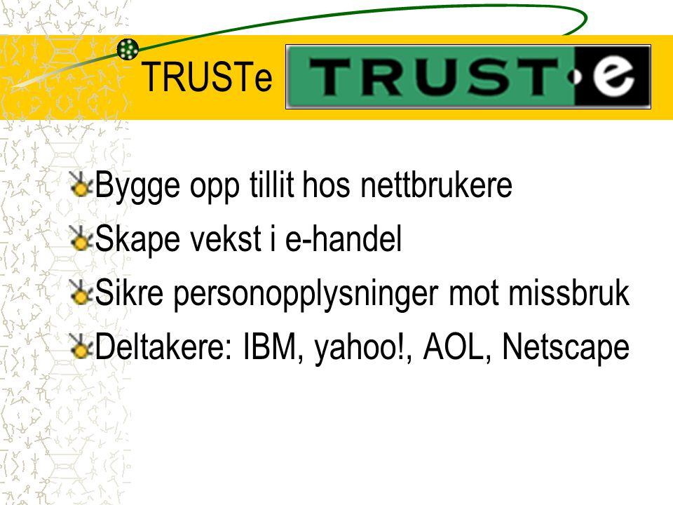 Bygge opp tillit hos nettbrukere Skape vekst i e-handel Sikre personopplysninger mot missbruk Deltakere: IBM, yahoo!, AOL, Netscape TRUSTe