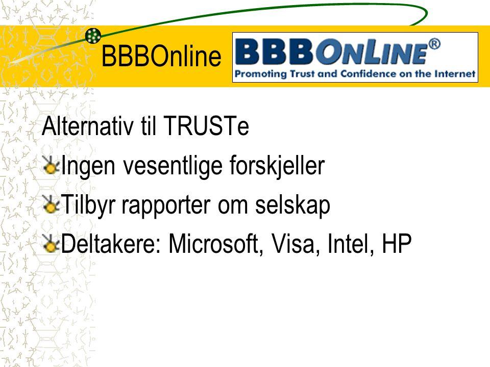 BBBOnline Alternativ til TRUSTe Ingen vesentlige forskjeller Tilbyr rapporter om selskap Deltakere: Microsoft, Visa, Intel, HP