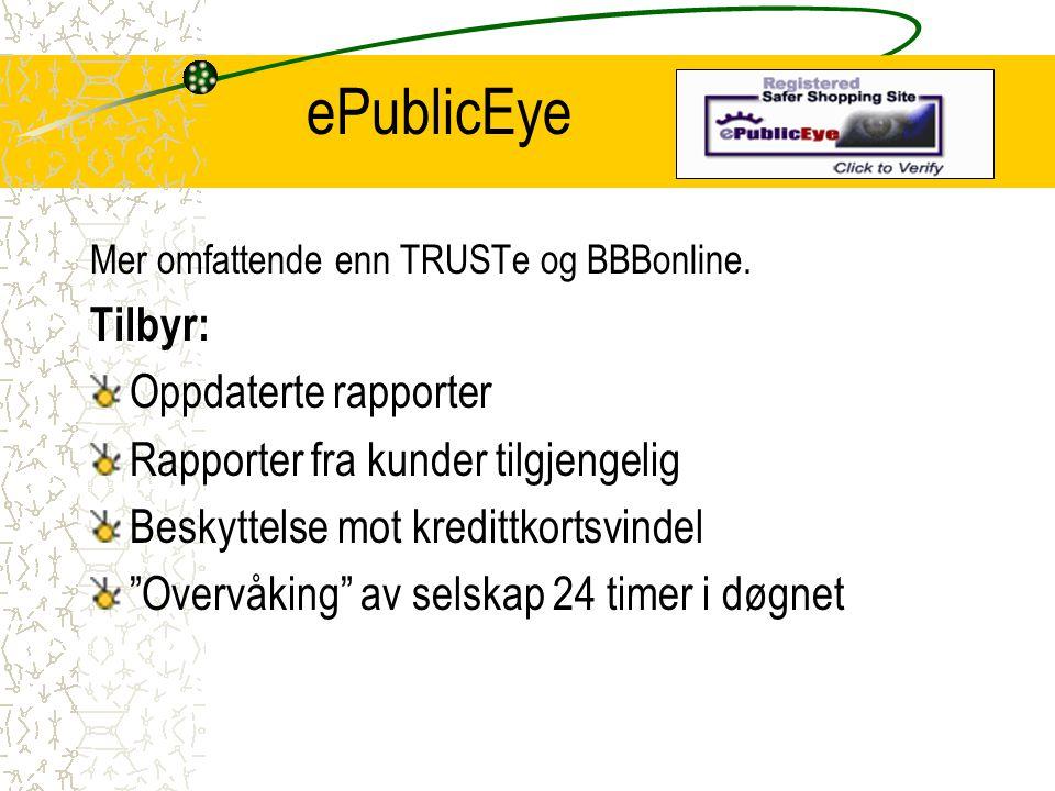 """ePublicEye Mer omfattende enn TRUSTe og BBBonline. Tilbyr: Oppdaterte rapporter Rapporter fra kunder tilgjengelig Beskyttelse mot kredittkortsvindel """""""