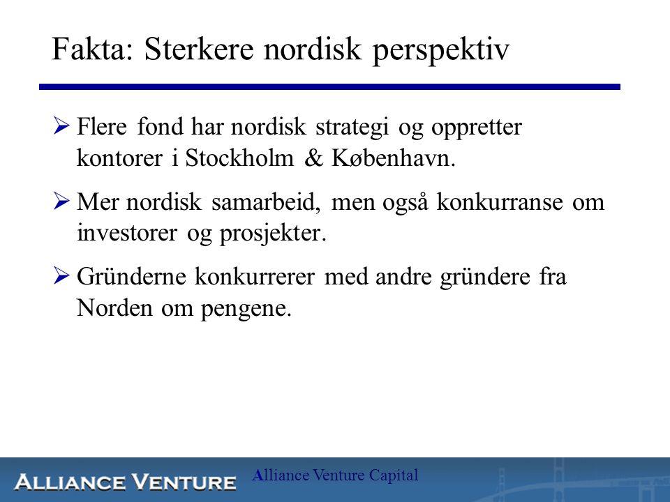 Alliance Venture Capital Fakta: Sterkere nordisk perspektiv  Flere fond har nordisk strategi og oppretter kontorer i Stockholm & København.  Mer nor