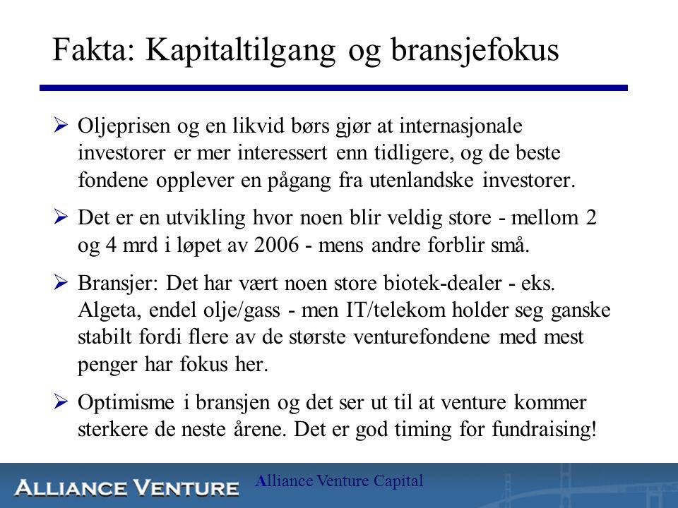 Alliance Venture Capital Fakta: Kapitaltilgang og bransjefokus  Oljeprisen og en likvid børs gjør at internasjonale investorer er mer interessert enn tidligere, og de beste fondene opplever en pågang fra utenlandske investorer.