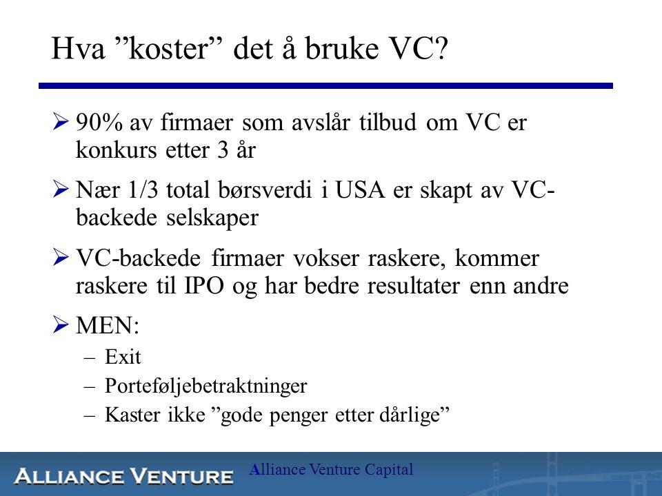 """Alliance Venture Capital Hva """"koster"""" det å bruke VC?  90% av firmaer som avslår tilbud om VC er konkurs etter 3 år  Nær 1/3 total børsverdi i USA e"""