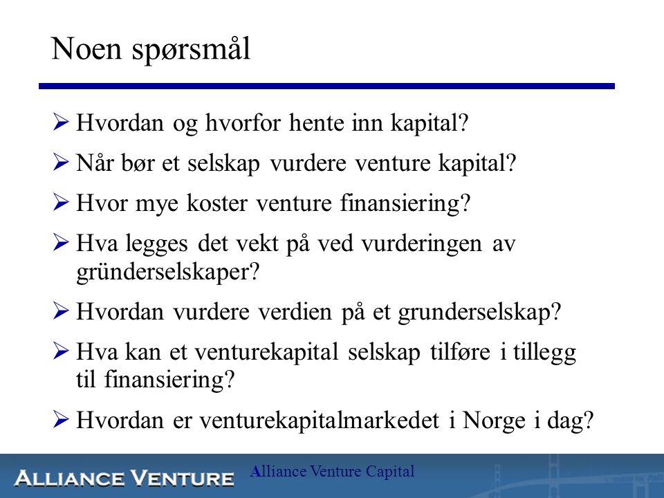Alliance Venture Capital Noen spørsmål  Hvordan og hvorfor hente inn kapital?  Når bør et selskap vurdere venture kapital?  Hvor mye koster venture