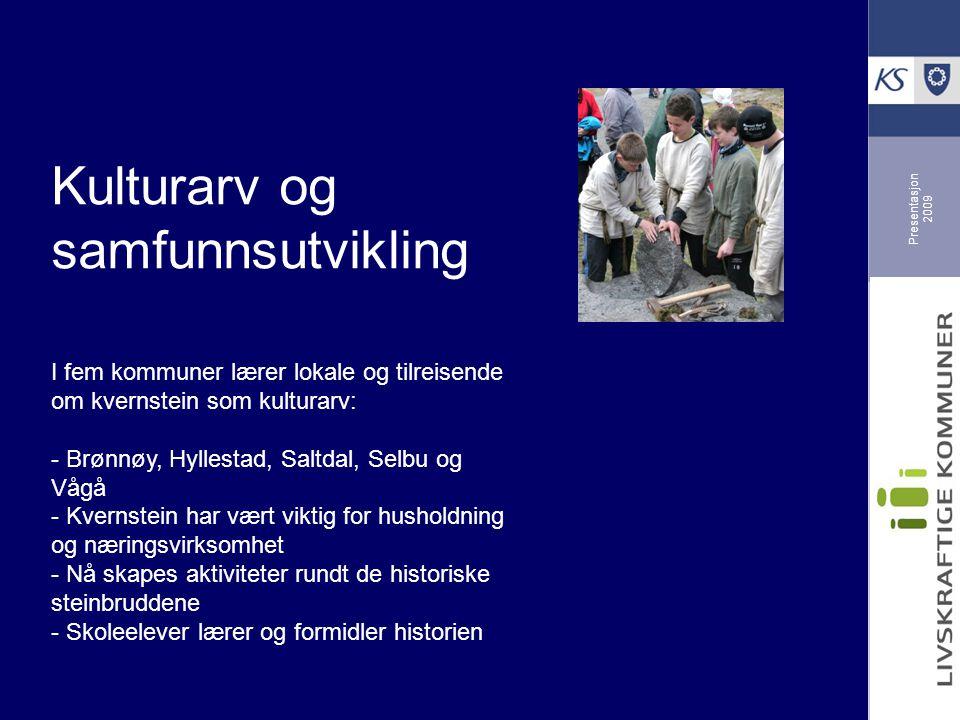 Presentasjon 2009 Kulturarv og samfunnsutvikling I fem kommuner lærer lokale og tilreisende om kvernstein som kulturarv: - Brønnøy, Hyllestad, Saltdal