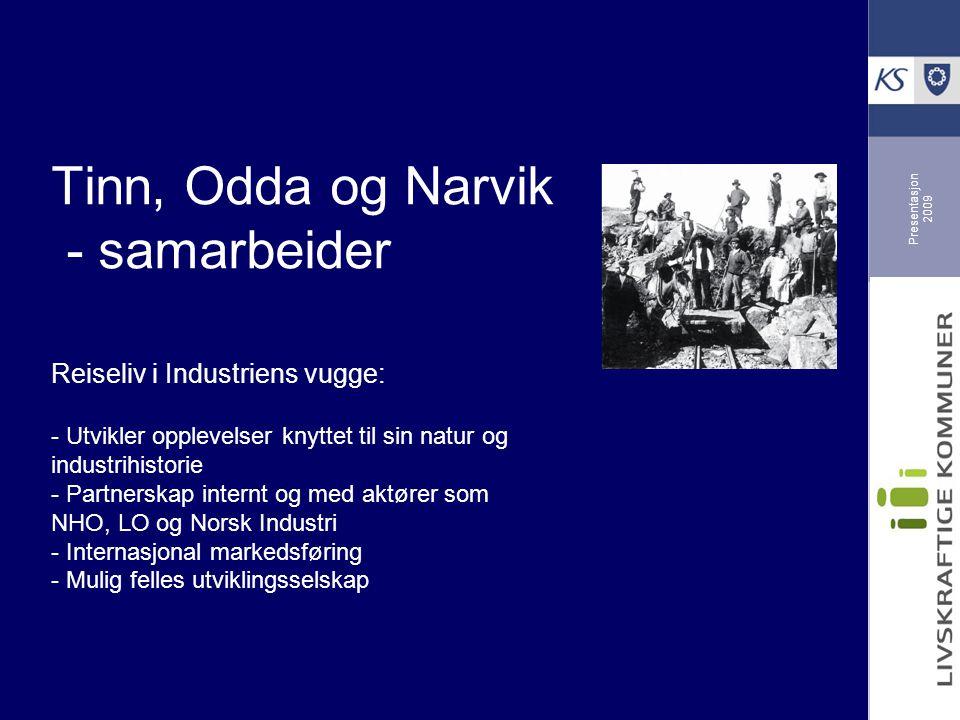 Presentasjon 2009 Tinn, Odda og Narvik - samarbeider Reiseliv i Industriens vugge: - Utvikler opplevelser knyttet til sin natur og industrihistorie -