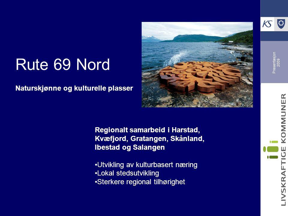 Presentasjon 2009 Rute 69 Nord Naturskjønne og kulturelle plasser Regionalt samarbeid i Harstad, Kvæfjord, Gratangen, Skånland, Ibestad og Salangen Ut