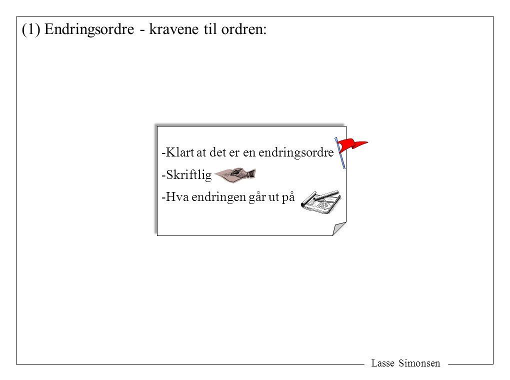 Lasse Simonsen -Klart at det er en endringsordre -Skriftlig -Hva endringen går ut på -Klart at det er en endringsordre -Skriftlig -Hva endringen går ut på (1) Endringsordre - kravene til ordren: