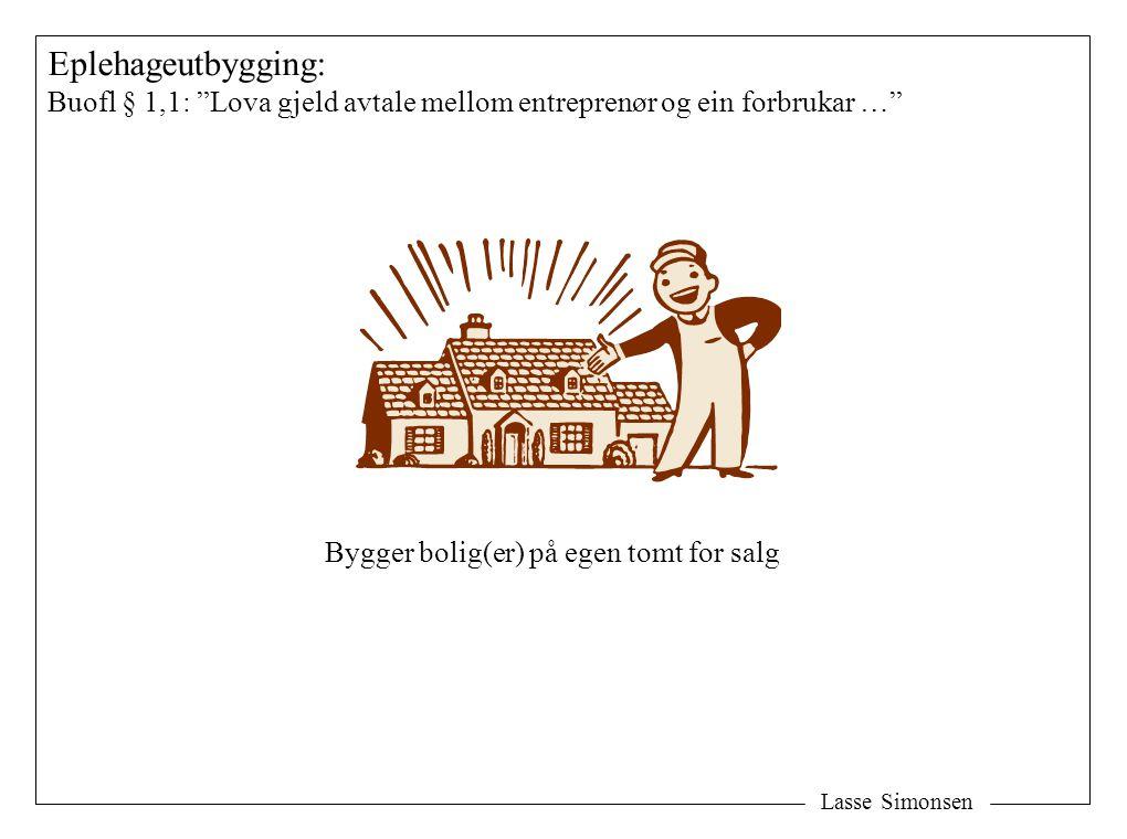 """Lasse Simonsen Eplehageutbygging: Buofl § 1,1: """"Lova gjeld avtale mellom entreprenør og ein forbrukar …"""" Bygger bolig(er) på egen tomt for salg"""