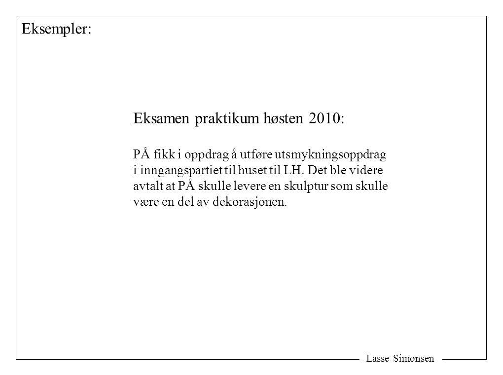 Lasse Simonsen Eksempler: Eksamen praktikum høsten 2010: PÅ fikk i oppdrag å utføre utsmykningsoppdrag i inngangspartiet til huset til LH. Det ble vid