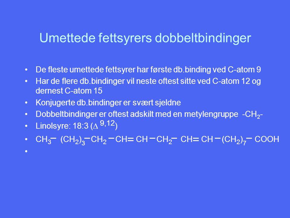 Umettede fettsyrers dobbeltbindinger De fleste umettede fettsyrer har første db.binding ved C-atom 9 Har de flere db.bindinger vil neste oftest sitte
