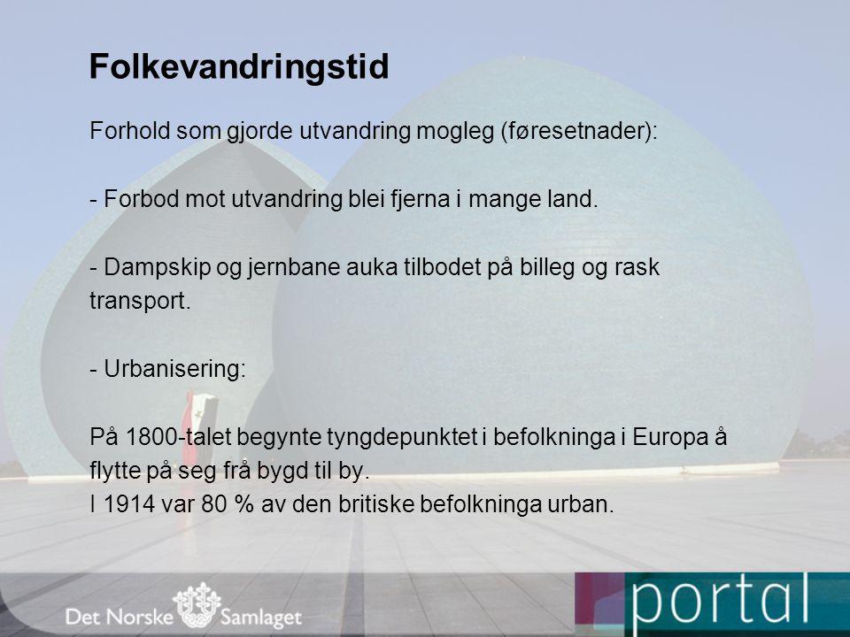 Folkevandringstid Forhold som gjorde utvandring mogleg (føresetnader): - Forbod mot utvandring blei fjerna i mange land. - Dampskip og jernbane auka t