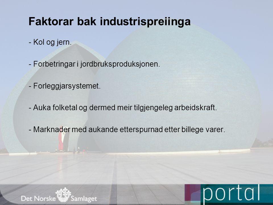 Faktorar bak industrispreiinga - Kol og jern. - Forbetringar i jordbruksproduksjonen. - Forleggjarsystemet. - Auka folketal og dermed meir tilgjengele
