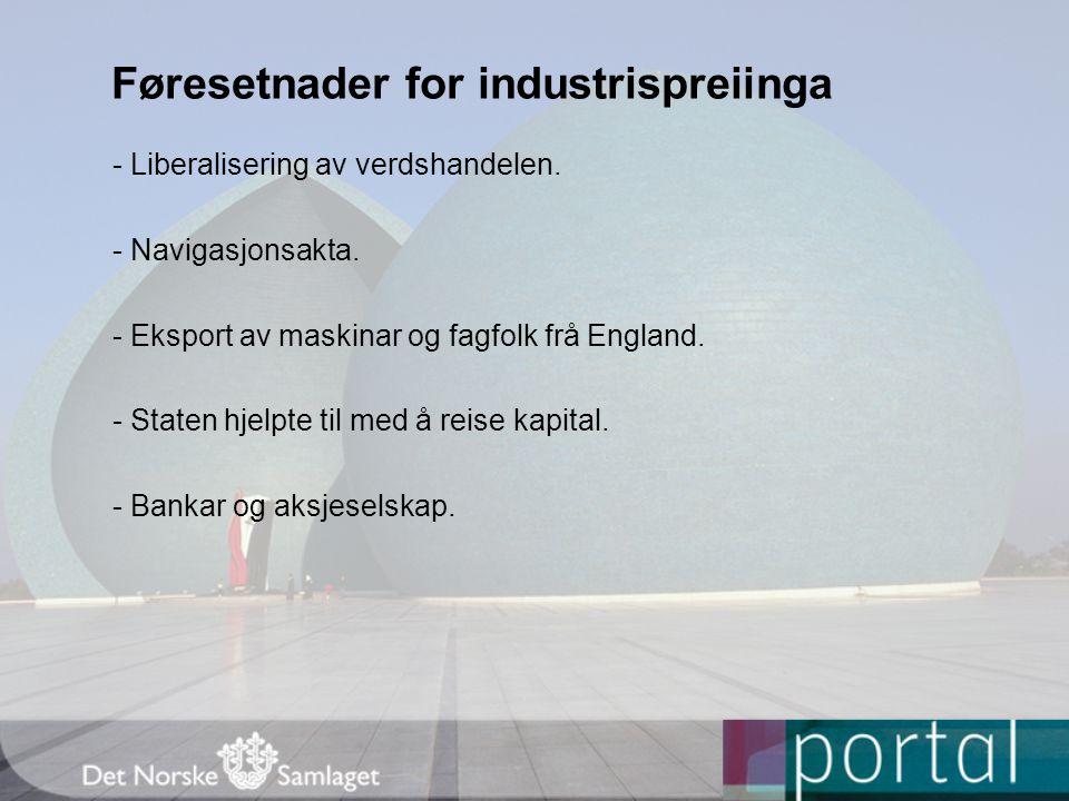 Føresetnader for industrispreiinga - Liberalisering av verdshandelen. - Navigasjonsakta. - Eksport av maskinar og fagfolk frå England. - Staten hjelpt
