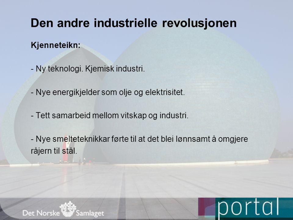 Den andre industrielle revolusjonen Kjenneteikn: - Ny teknologi. Kjemisk industri. - Nye energikjelder som olje og elektrisitet. - Tett samarbeid mell