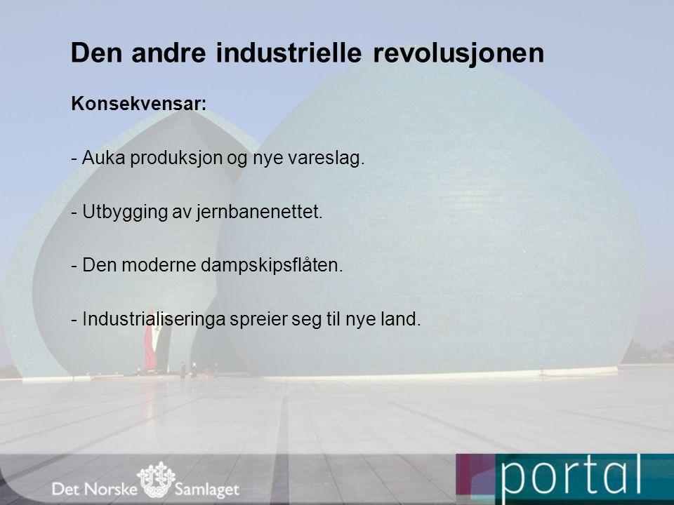 Den andre industrielle revolusjonen Konsekvensar: - Auka produksjon og nye vareslag. - Utbygging av jernbanenettet. - Den moderne dampskipsflåten. - I