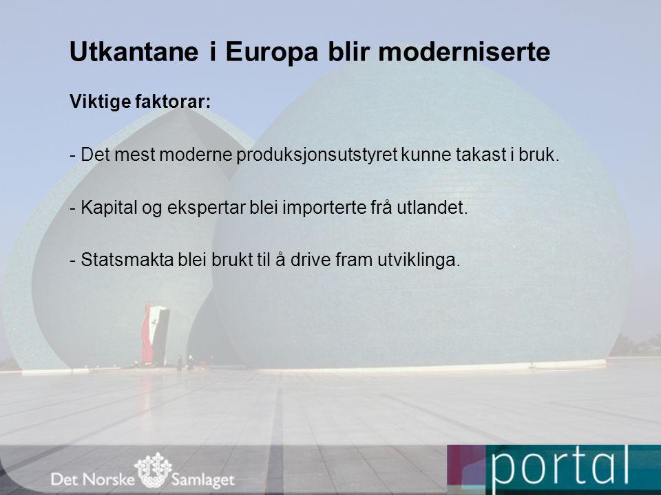 Utkantane i Europa blir moderniserte Viktige faktorar: - Det mest moderne produksjonsutstyret kunne takast i bruk. - Kapital og ekspertar blei importe