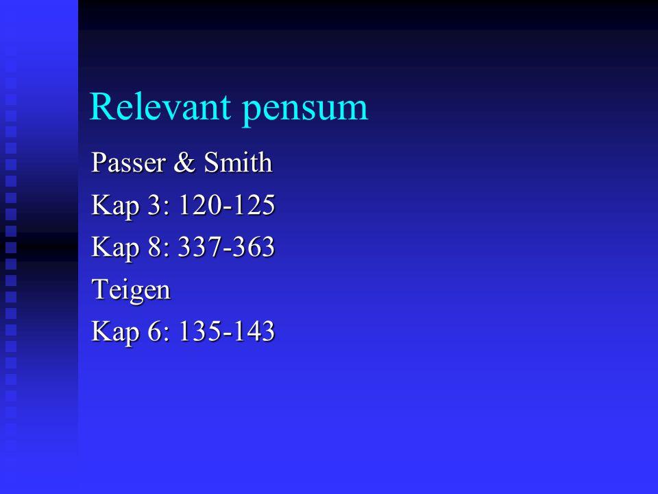 Relevant pensum Passer & Smith Kap 3: 120-125 Kap 8: 337-363 Teigen Kap 6: 135-143