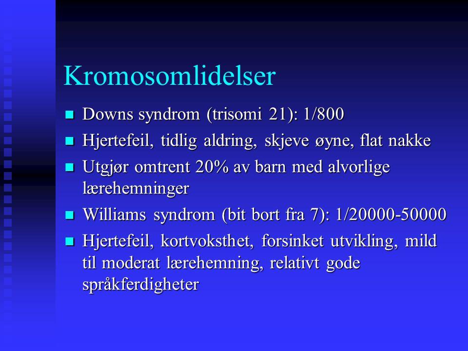 Kromosomlidelser Downs syndrom (trisomi 21): 1/800 Downs syndrom (trisomi 21): 1/800 Hjertefeil, tidlig aldring, skjeve øyne, flat nakke Hjertefeil, t