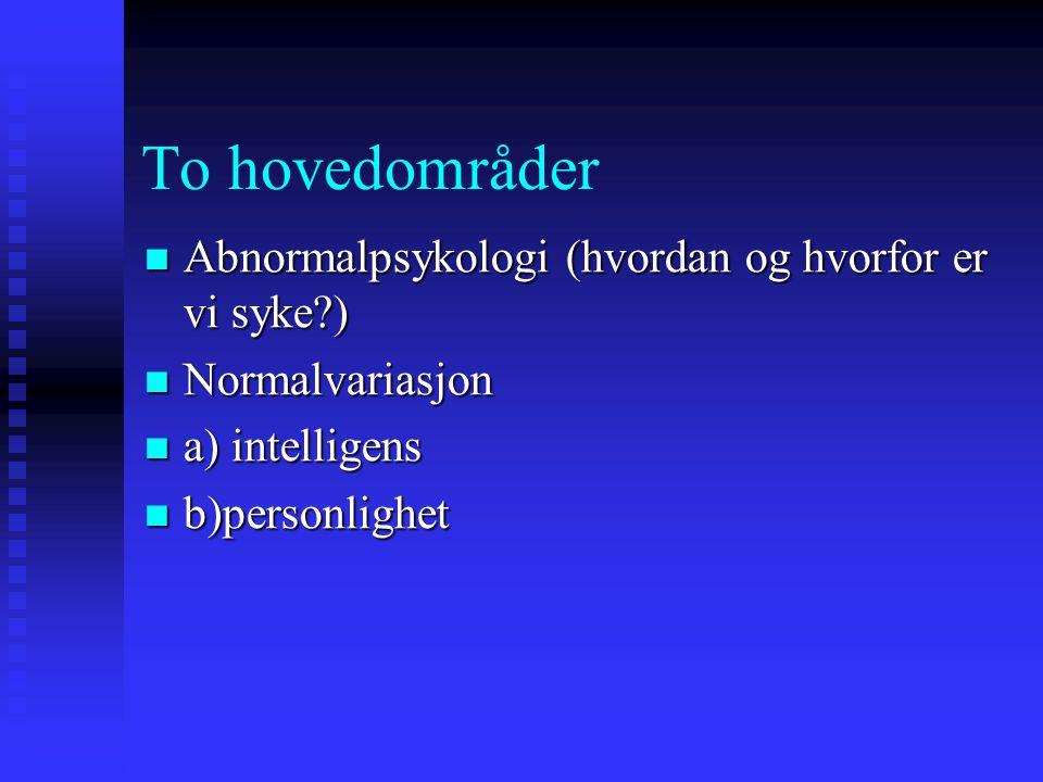 To hovedområder Abnormalpsykologi (hvordan og hvorfor er vi syke?) Abnormalpsykologi (hvordan og hvorfor er vi syke?) Normalvariasjon Normalvariasjon