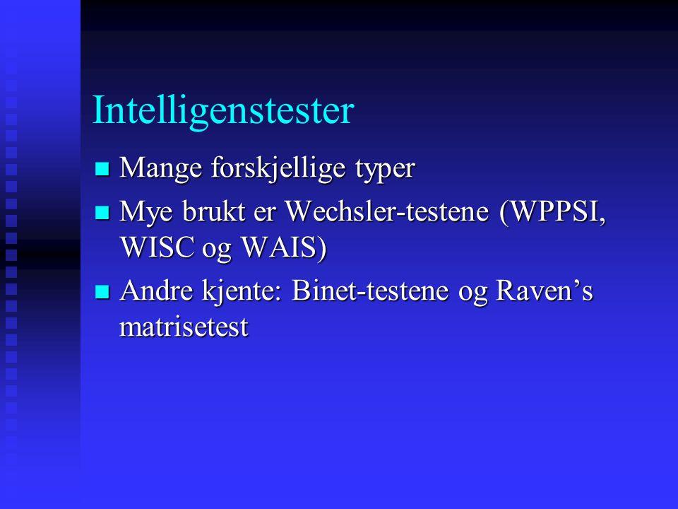 Intelligenstester Mange forskjellige typer Mange forskjellige typer Mye brukt er Wechsler-testene (WPPSI, WISC og WAIS) Mye brukt er Wechsler-testene