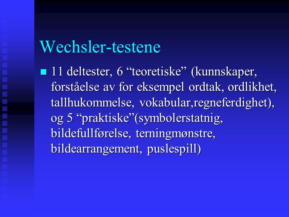 """Wechsler-testene 11 deltester, 6 """"teoretiske"""" (kunnskaper, forståelse av for eksempel ordtak, ordlikhet, tallhukommelse, vokabular,regneferdighet), og"""
