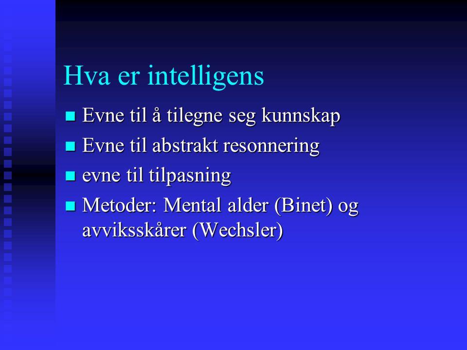 Hva er intelligens Evne til å tilegne seg kunnskap Evne til å tilegne seg kunnskap Evne til abstrakt resonnering Evne til abstrakt resonnering evne ti