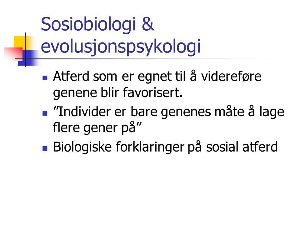 Sosiobiologi & evolusjonspsykologi Atferd som er egnet til å videreføre genene blir favorisert.