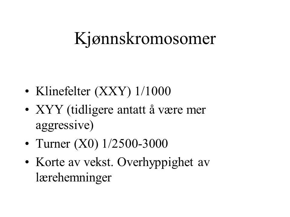 Kjønnskromosomer Klinefelter (XXY) 1/1000 XYY (tidligere antatt å være mer aggressive) Turner (X0) 1/2500-3000 Korte av vekst.