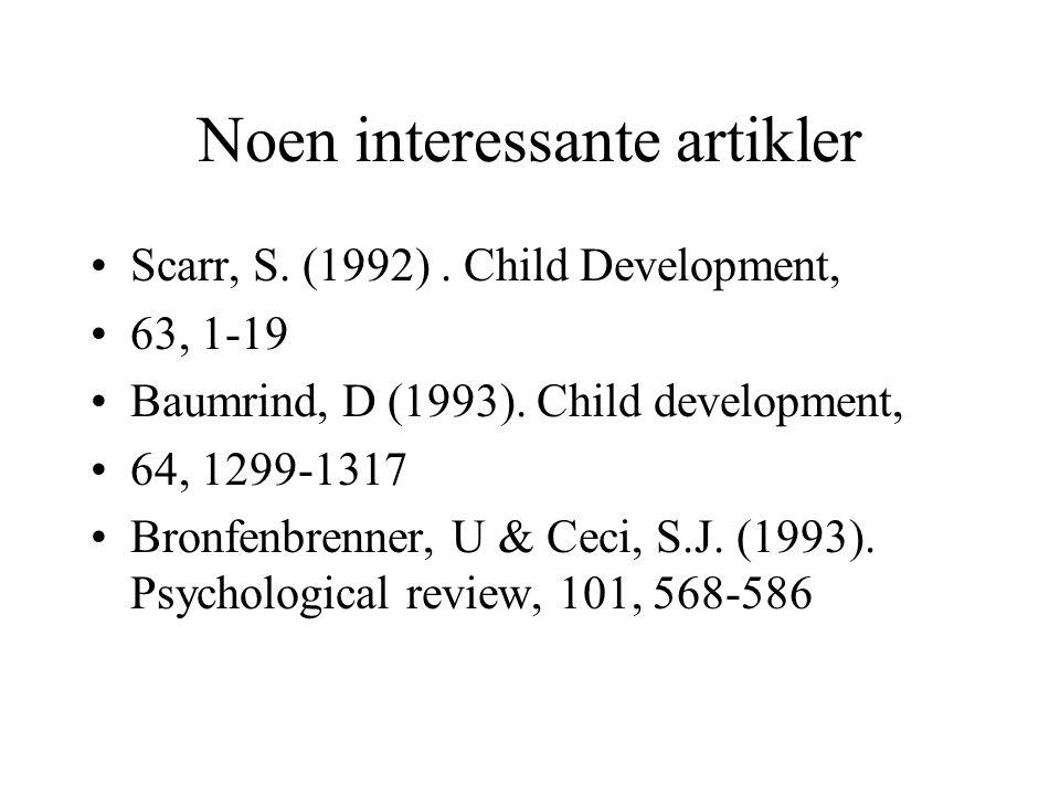 Noen interessante artikler Scarr, S.(1992). Child Development, 63, 1-19 Baumrind, D (1993).