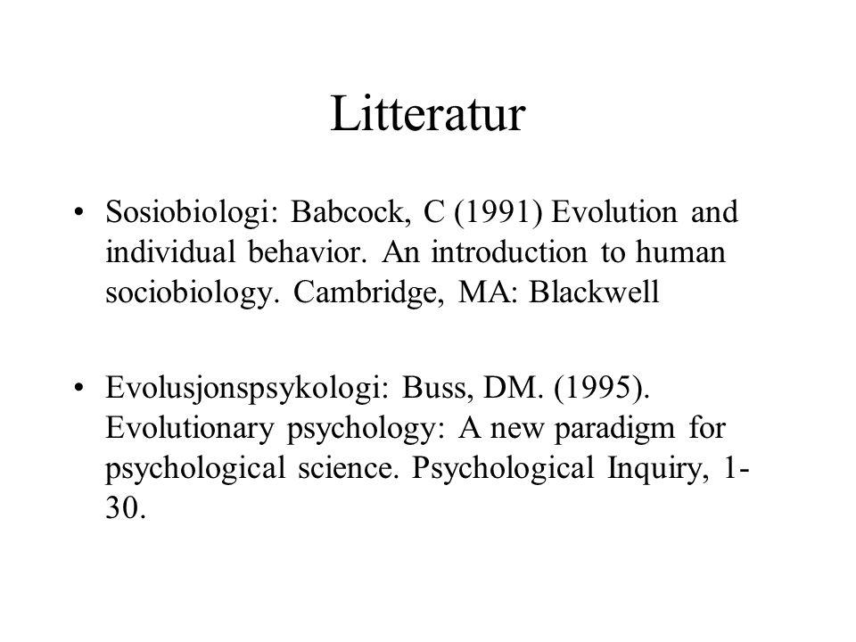 Litteratur Sosiobiologi: Babcock, C (1991) Evolution and individual behavior.