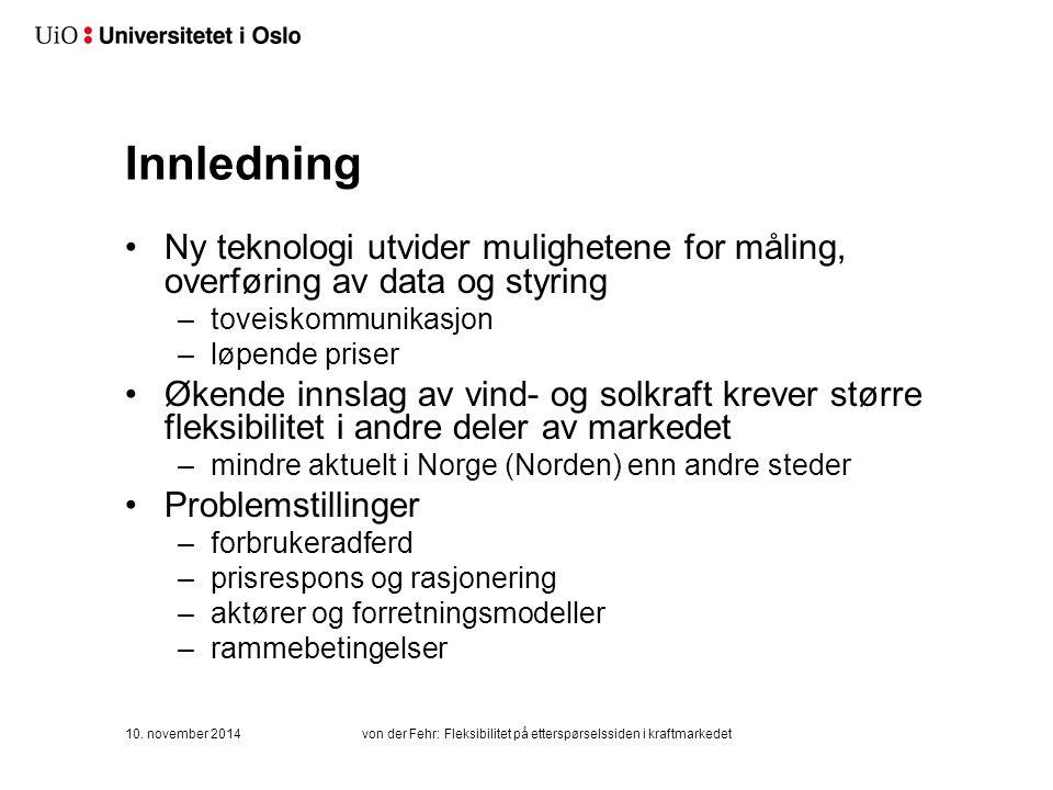 Innledning Ny teknologi utvider mulighetene for måling, overføring av data og styring –toveiskommunikasjon –løpende priser Økende innslag av vind- og solkraft krever større fleksibilitet i andre deler av markedet –mindre aktuelt i Norge (Norden) enn andre steder Problemstillinger –forbrukeradferd –prisrespons og rasjonering –aktører og forretningsmodeller –rammebetingelser 10.