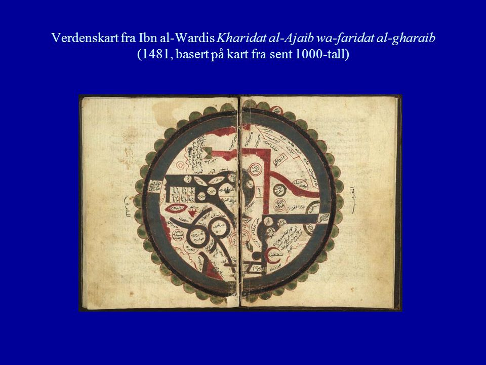 Verdenskart fra Ibn al-Wardis Kharidat al-Ajaib wa-faridat al-gharaib (1481, basert på kart fra sent 1000-tall)