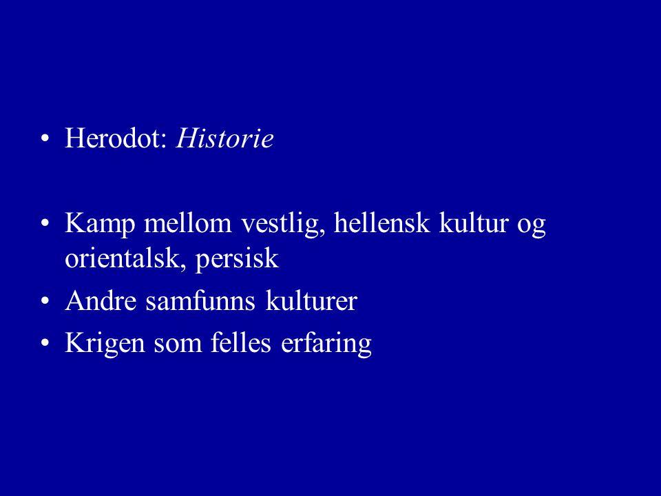 Herodot: Historie Kamp mellom vestlig, hellensk kultur og orientalsk, persisk Andre samfunns kulturer Krigen som felles erfaring
