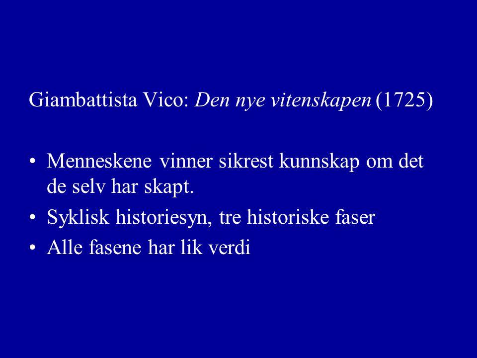 Giambattista Vico: Den nye vitenskapen (1725) Menneskene vinner sikrest kunnskap om det de selv har skapt.