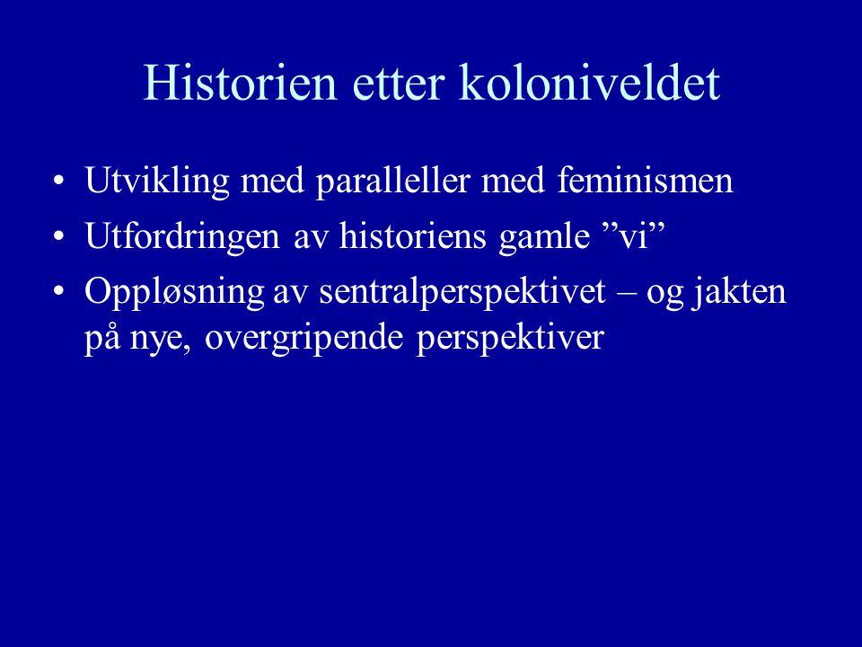 Historien etter koloniveldet Utvikling med paralleller med feminismen Utfordringen av historiens gamle vi Oppløsning av sentralperspektivet – og jakten på nye, overgripende perspektiver