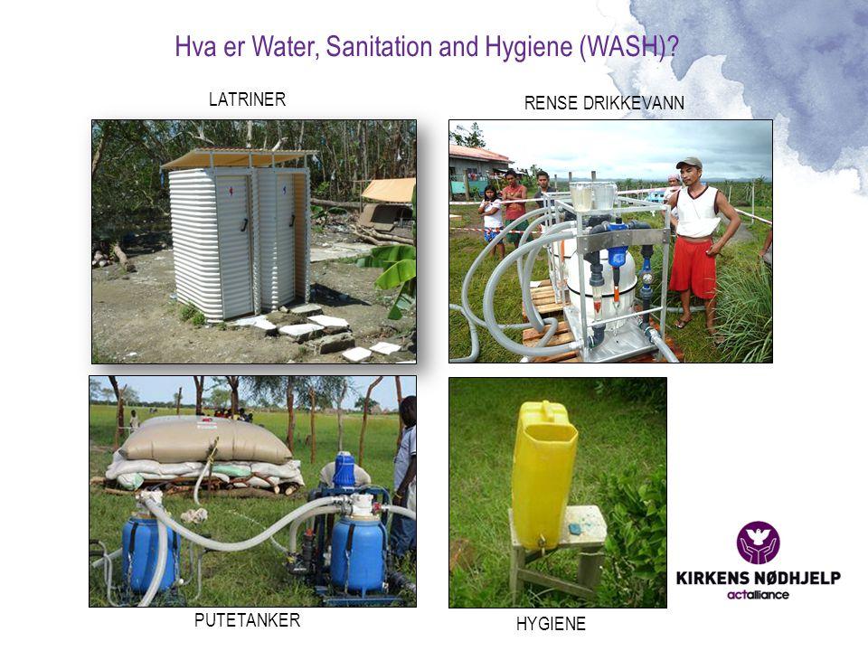 Hva er Water, Sanitation and Hygiene (WASH)? LATRINER RENSE DRIKKEVANN PUTETANKER HYGIENE