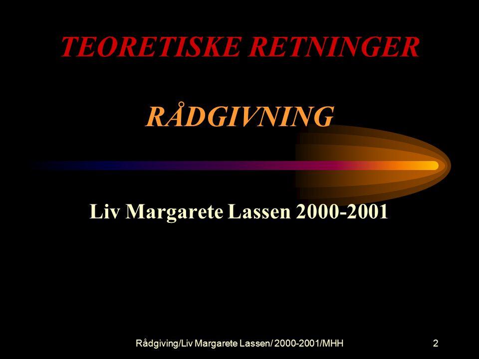 Rådgiving/Liv Margarete Lassen/ 2000-2001/MHH2 TEORETISKE RETNINGER RÅDGIVNING Liv Margarete Lassen 2000-2001