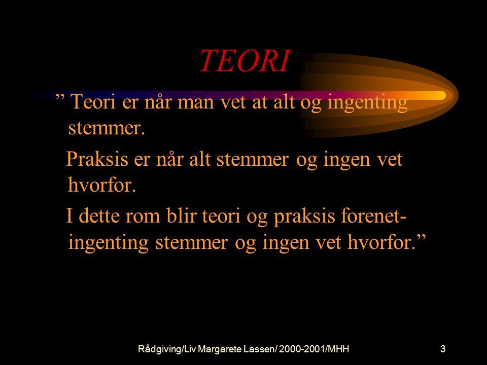 Rådgiving/Liv Margarete Lassen/ 2000-2001/MHH3 TEORI Teori er når man vet at alt og ingenting stemmer.