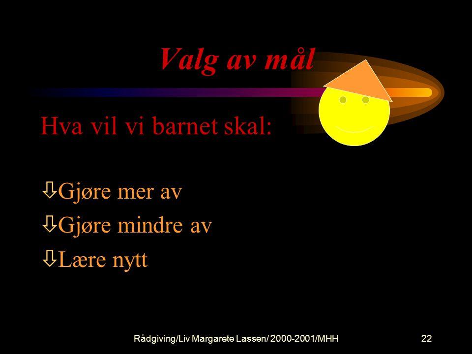 Rådgiving/Liv Margarete Lassen/ 2000-2001/MHH22 Valg av mål Hva vil vi barnet skal: òGjøre mer av òGjøre mindre av òLære nytt
