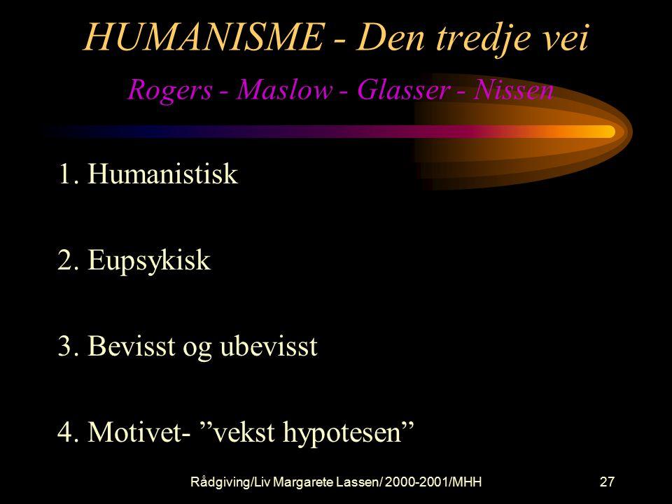 Rådgiving/Liv Margarete Lassen/ 2000-2001/MHH27 HUMANISME - Den tredje vei Rogers - Maslow - Glasser - Nissen 1.
