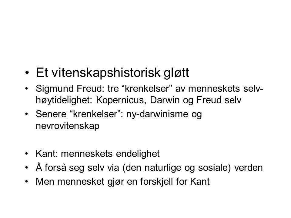 """Et vitenskapshistorisk gløtt Sigmund Freud: tre """"krenkelser"""" av menneskets selv- høytidelighet: Kopernicus, Darwin og Freud selv Senere """"krenkelser"""":"""
