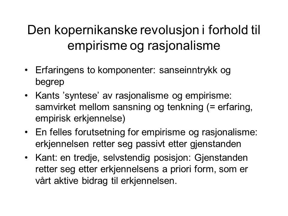 Den kopernikanske revolusjon i forhold til empirisme og rasjonalisme Erfaringens to komponenter: sanseinntrykk og begrep Kants 'syntese' av rasjonalis